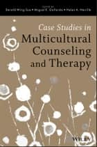 Case Studies in Multicultural Counseling and Therapy ebook by Derald Wing Sue, Miguel E. Gallardo, Helen A. Neville