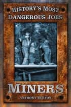 History's Most Dangerous Jobs Miners ebook by Anthony Burton