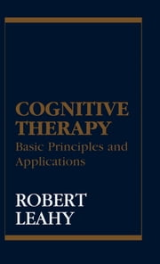 Cognitive Therapy - Basic Principles and Applications ebook by Robert L. Leahy