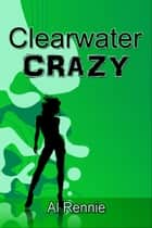 Clearwater Crazy ebook by Al Rennie