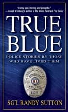 True Blue ebook by Cassie Wells,Sgt. Randy Sutton