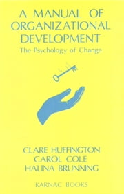 A Manual of Organizational Development - The Psychology of Change ebook by Halina Brunning,Carol Cole,Clare Huffington