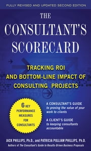 The Consultant's Scorecard, Second Edition: Tracking ROI and Bottom-Line Impact of Consulting Projects ebook by Jack Phillips,Patti Phillips