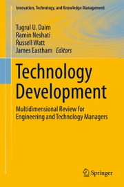 Technology Development - Multidimensional Review for Engineering and Technology Managers ebook by Ramin Neshati,Russell Watt,James Eastham,Tugrul U. Daim