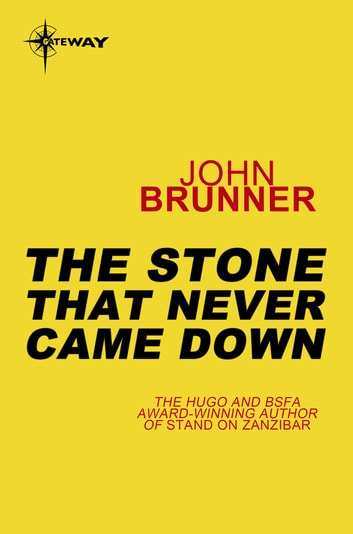 The Stone That Never Came Down ebook by John Brunner