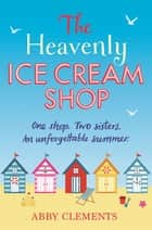 The Heavenly Ice Cream Shop - 'Possibly the best book I have ever read' Amazon reviewer ebook by