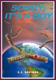 Sorry, It's A Boy ebook by S.A. Hartman