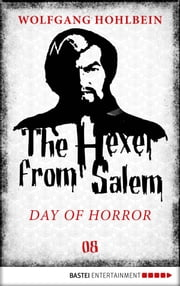 The Hexer from Salem - Day of Horror - Episode 8 ebook by Wolfgang Hohlbein,Les Edwards,William Glucroft
