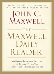 The Maxwell Daily Reader - 365 Days of Insight to Develop the Leader Within You and Influence Those Around You ebook by John C. Maxwell