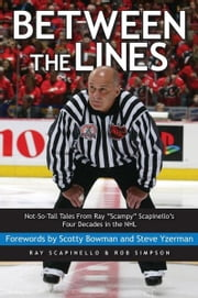 "Between the Lines: Not-So-Tall Tales From Ray ""Scampy"" Scapinello's Four Decades in the NHL ebook by Scapinello, Ray"