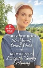 Her Secret Amish Child and Lancaster County Reckoning - Her Secret Amish Child\Lancaster County Reckoning eBook by Cheryl Williford, Kit Wilkinson