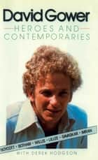 Heroes and Contemporaries (Text Only) ebook by David Gower, Derek Hodgson