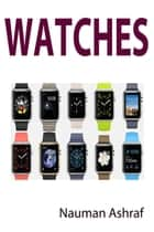 Watches - Guide about different types of watches ebook by Nauman Ashraf