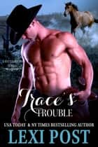 Trace's Trouble - Last Chance, #2 ebook by Lexi Post