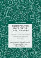 Cosmopolitan Lives on the Cusp of Empire - Interfaith, Cross-Cultural and Transnational Networks, 1860-1950 ebook by Jane Haggis, Clare Midgley, Margaret Allen,...
