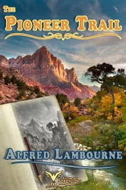 The Pioneer Trail ebook by Alfred Lambourne