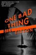 One Bad Thing ebook by Bill Eidson