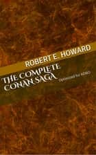 The Complete Conan Saga - Conan the Cimmerian ebook by Robert E. Howard