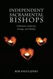 Independent Sacramental Bishops ebook by Rob Angus Jones