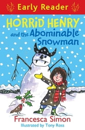 Horrid Henry Early Reader: Horrid Henry and the Abominable Snowman - Book 33 ebook by Francesca Simon