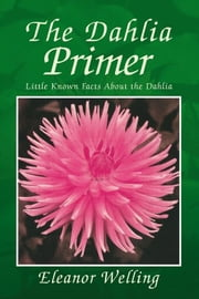 The Dahlia Primer - How to select, grow, and show dahlias ebook by Kobo.Web.Store.Products.Fields.ContributorFieldViewModel