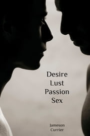 Desire, Lust, Passion, Sex ebook by Jameson Currier
