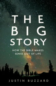 The Big Story - How the Bible Makes Sense out of Life ebook by Justin Buzzard