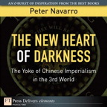 The New Heart of Darkness - The Yoke of Chinese Imperialism in the 3rd World ebook by Peter Navarro