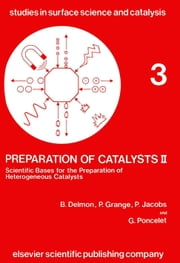 Preparation of Catalysts II: Scientific Bases for the Preparation of Heterogeneous Catalysts ebook by Poncelet, G.
