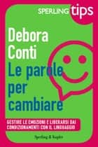 Le parole per cambiare - Sperling Tips ebook by Debora Conti