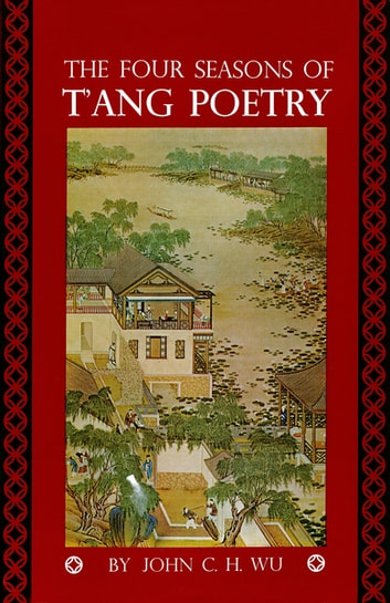 Four Seasons of T'ang Poetry ebook by John C.H. Wu