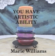You Have Artistic Ability ebook by Marie Williams, Marie Williams