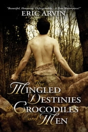 The Mingled Destinies of Crocodiles and Men ebook by Eric Arvin