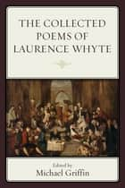 The Collected Poems of Laurence Whyte ebook by Michael Griffin