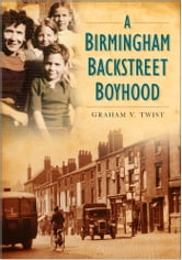 A Birmingham Backstreet Boyhood ebook by Graham Twist