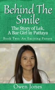 An Exciting Future - The Story Of Lek, A Bar Girl In Pattaya ebook by Owen Jones