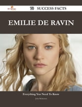 Emilie de Ravin 70 Success Facts - Everything you need to know about Emilie de Ravin ebook by John Roberson
