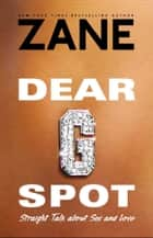 Dear G-Spot - Straight Talk About Sex and Love eBook by Zane
