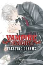 Vampire Knight: Fleeting Dreams ebook by Matsuri Hino