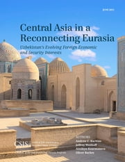 Central Asia in a Reconnecting Eurasia - Uzbekistan's Evolving Foreign Economic and Security Interests ebook by Andrew C. Kuchins,Jeffrey Mankoff,Oliver Backes
