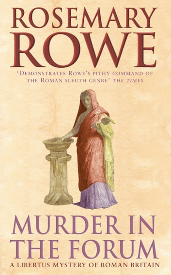 Murder in the Forum (A Libertus Mystery of Roman Britain, book 3) - A captivating crime thriller from the Roman Empire ebook by Rosemary Rowe