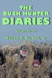 The Duck Hunter Diaries ebook by William R. Burkett, Jr.