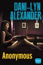 Anonymous ebook by Dani-Lyn Alexander