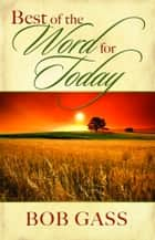 Best of the Word for Today ebook by Gass, Bob