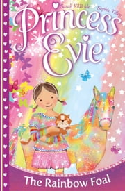 Princess Evie: The Rainbow Foal ebook by Sarah Kilbride,Sophie Tilley