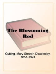 The Blossoming Rod ebook by Mary Stewart Cutting