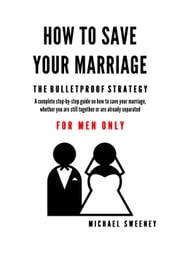 How to Save Your Marriage - The Bulletproof Strategy ebook by Michael Sweeney