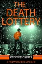 The Death Lottery - Pinewood Bay Mystery, #3 ebook by Kristoff Chimes