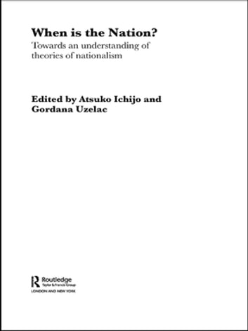 When is the Nation? - Towards an Understanding of Theories of Nationalism ebook by