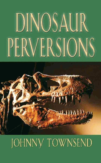 Dinosaur Perversions ebook by Johnny Townsend